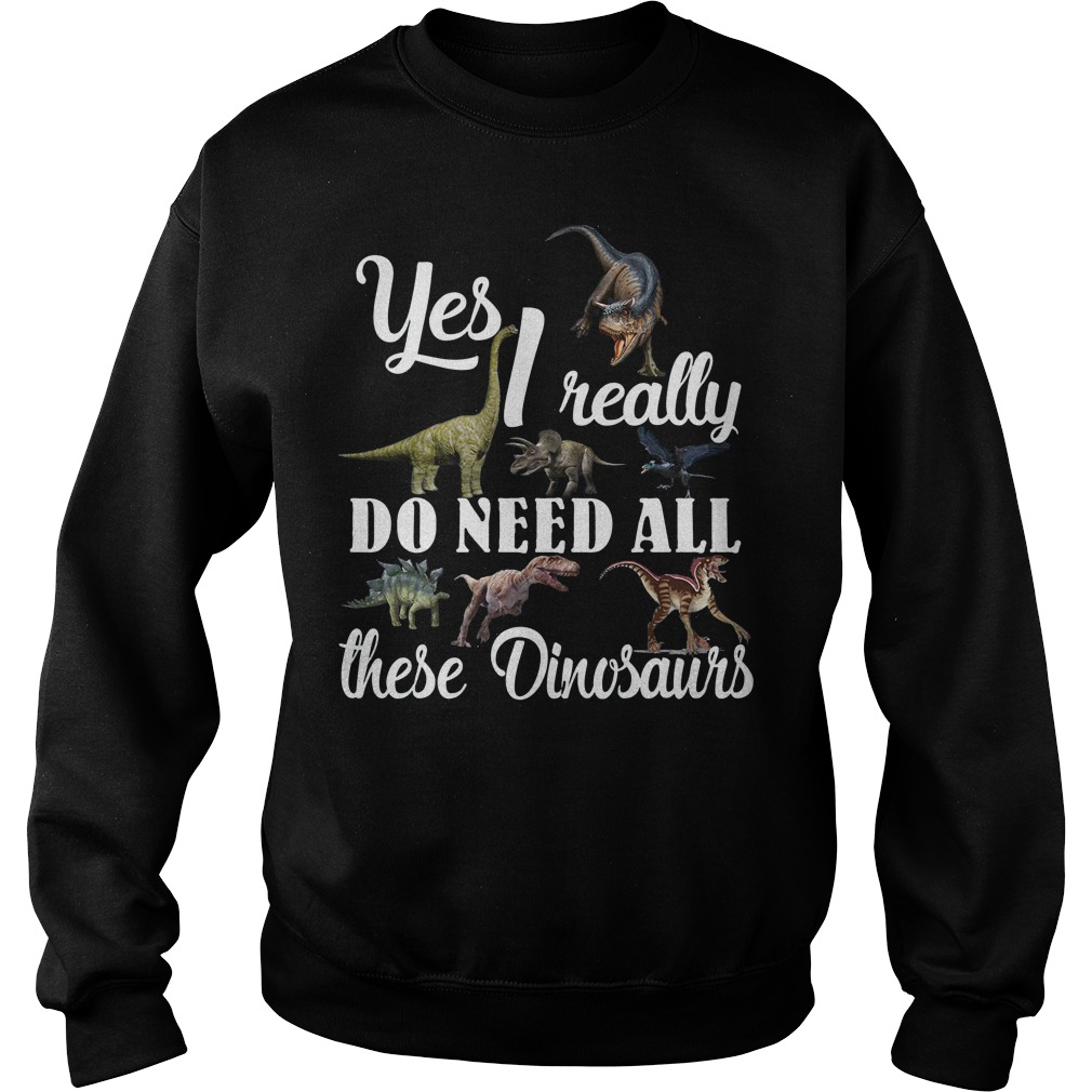 Yes I really do need all these Dinosaurs sweater