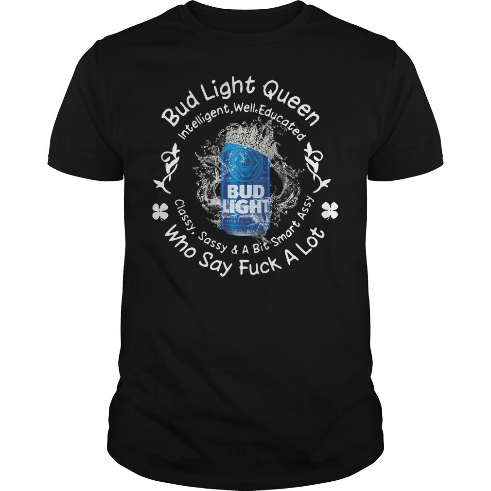 Bud light queen intelligent well educated Shirt