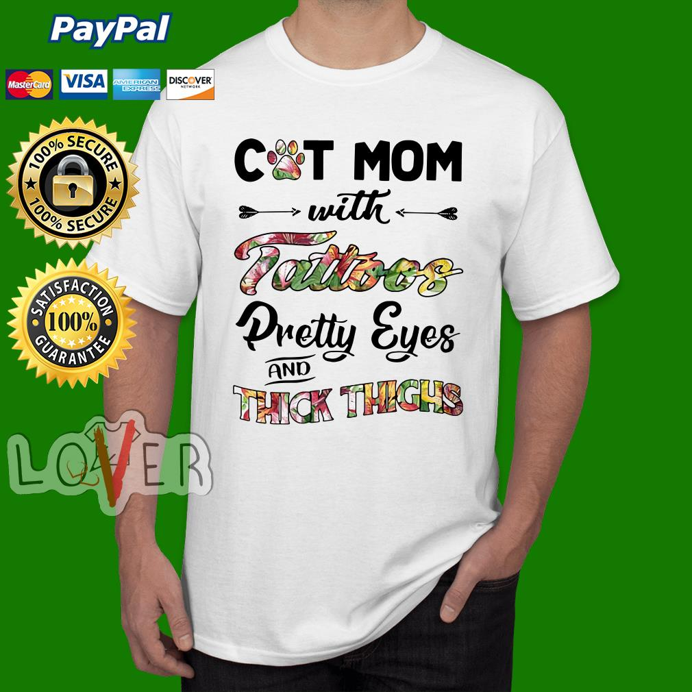 Cat mom with tattoos pretty eyes and thick thighs shirt