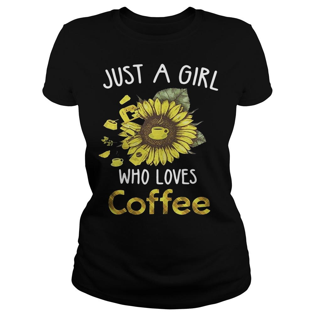 Just a girl who loves coffee Ladies Tee