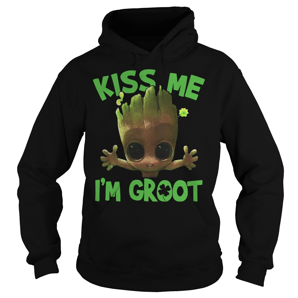 Kiss me I'm Groot Hoodie