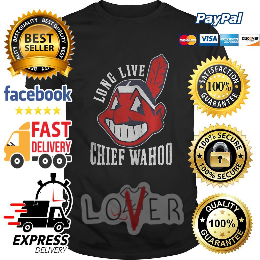 821b54ce Long live chief wahoo shirt, hoodie, sweater and v-neck t-shirt