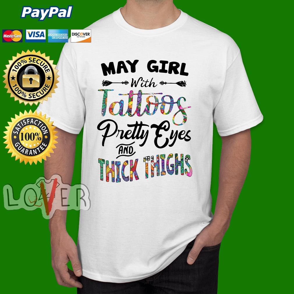 69af9b088 May girl with tattoos pretty eyes and thick thighs shirt, hoodie ...
