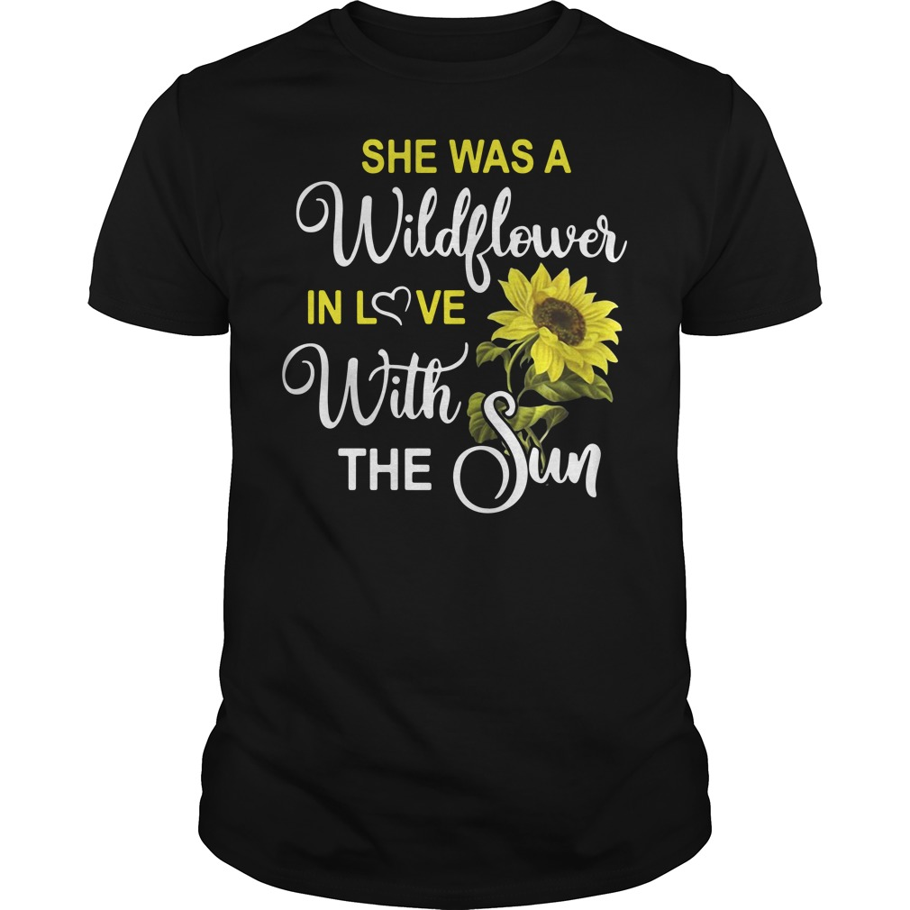 She was a wildflower in love with the sun Guys Shirt