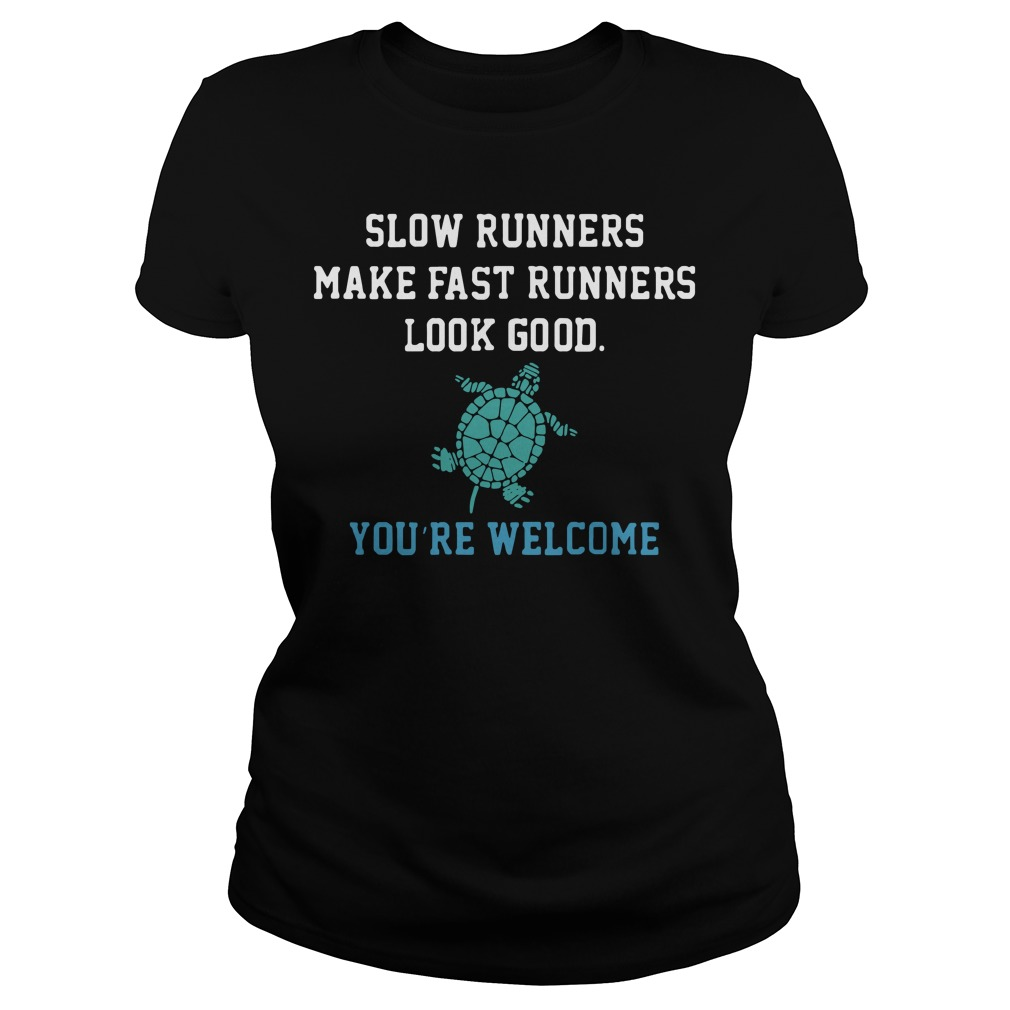 Slow runners make fast runners look good you're welcome Ladies Tee