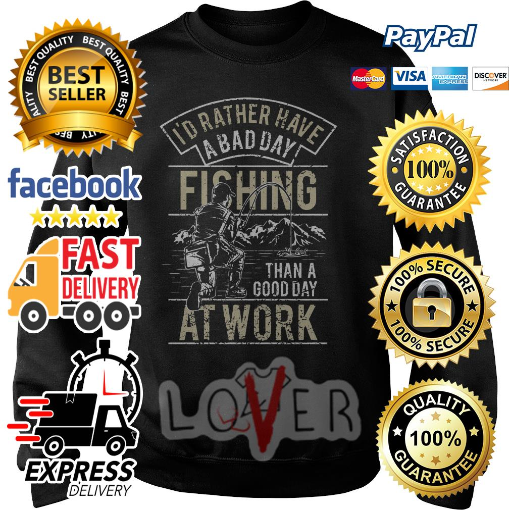 I'd rather have a bad day fishing than a good day at work Sweater