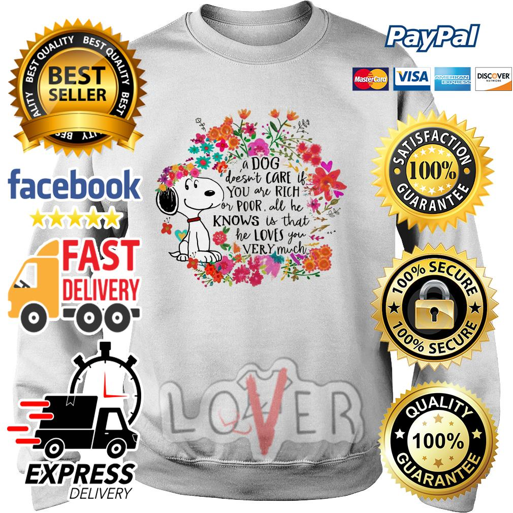 Snoopy a dog doesn't care if you are rich or poor all he knows is that flower Sweater