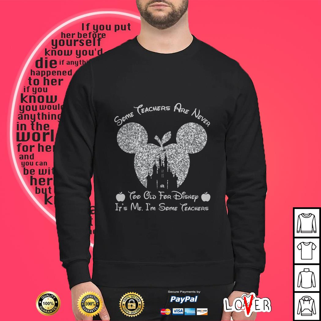 Diamond Some teachers are never too old for Disney It's me I'm some teacheDiamond Some teachers are never too old for Disney It's me I'm some teachers Sweaterrs Sweater