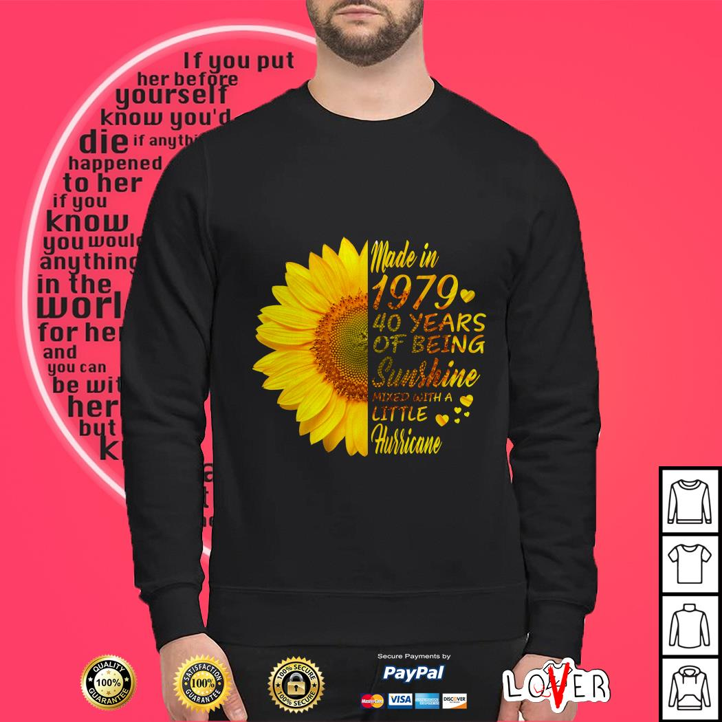 Flower Made in 1979 40 years of being sunshine mixed with a little hurricane Sweater