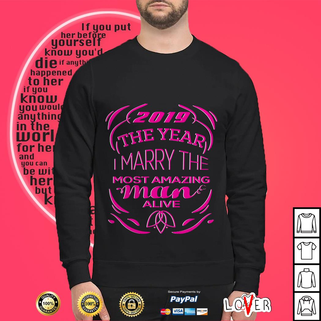 2019 the years I marry the most amazing man alive Sweater