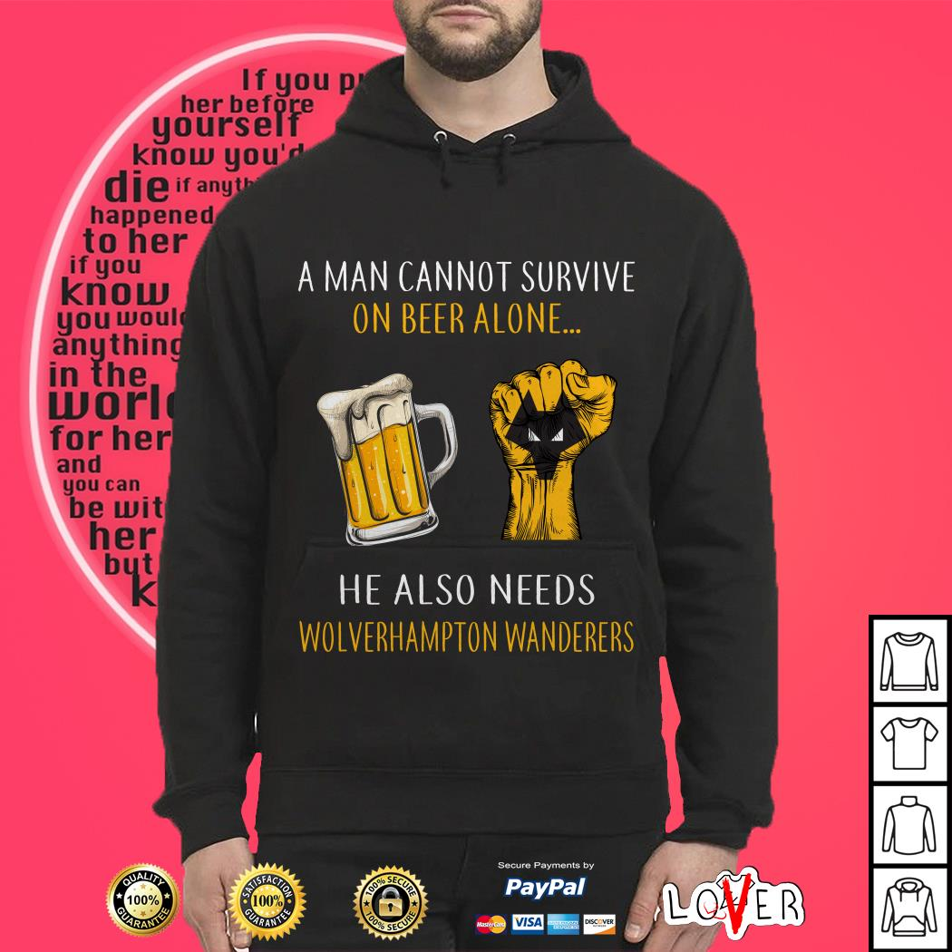A man cannot survive on beer alone he also needs Wolverhampton Wanderers Hoodie