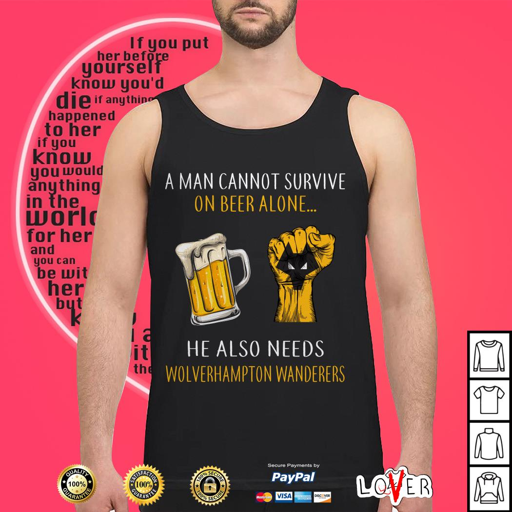 A man cannot survive on beer alone he also needs Wolverhampton Wanderers Tank top
