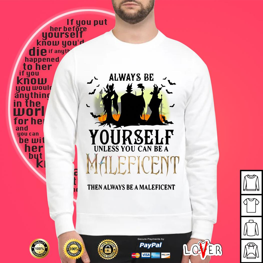Always be yourself unless you can be a Maleficent then always be a Maleficent Sweater