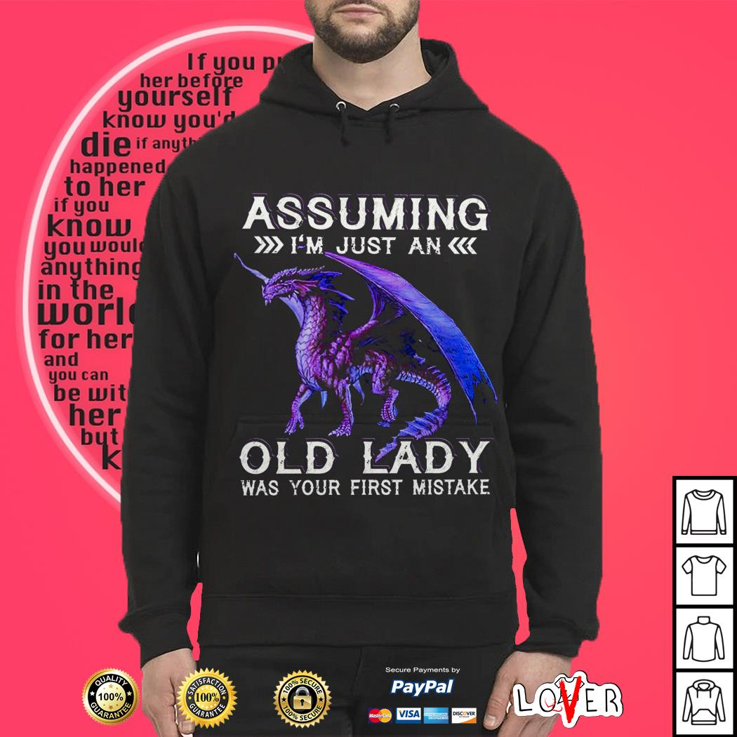Assuming i'm just an old lady was your first mistake Hoodie