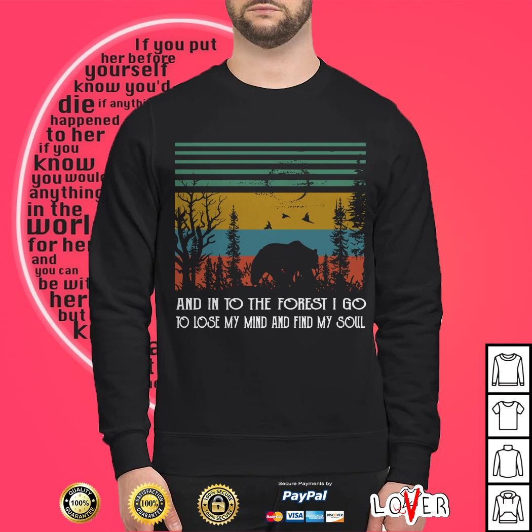 Bear and into the forest I go to lost my mind Sweater