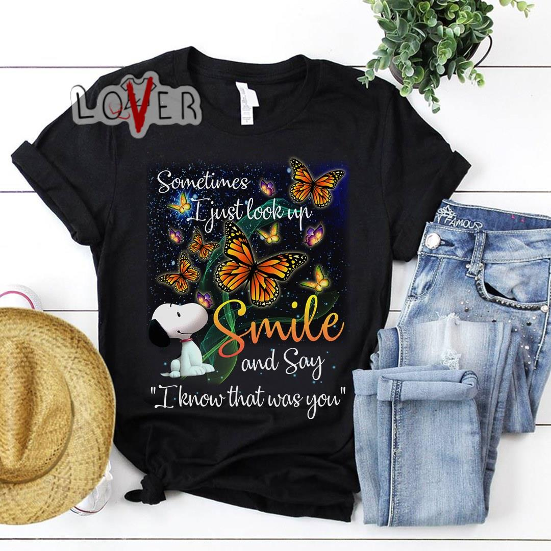 Butterfly Snoopy sometimes I just look up smile and say I know that was you shirt