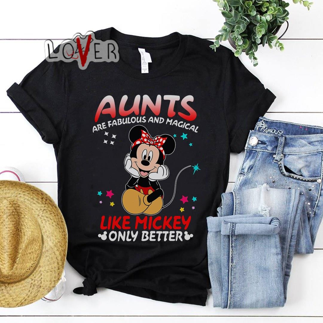 Disney aunts are fabulous and magical Like Mickey only better shirt