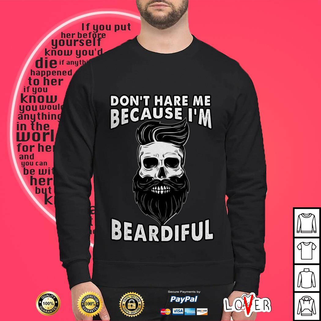 Don't hate me because I'm beardiful Sweater