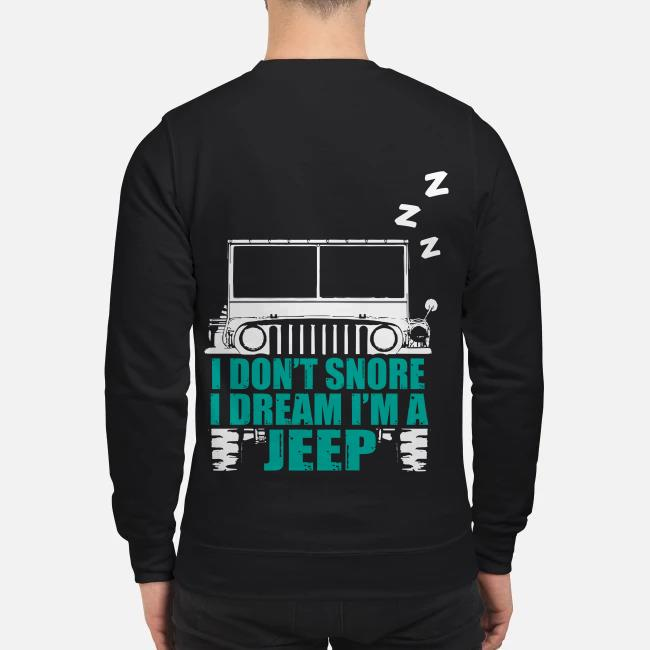 I don't snore I dream I'm jeep Sweater