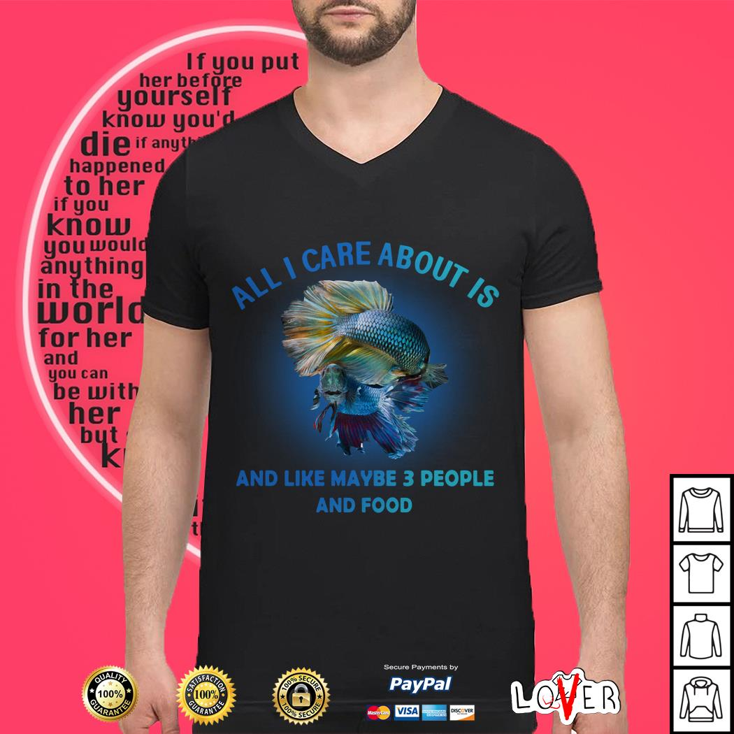 Fish All I care about is and like maybe 3 people and good shirt