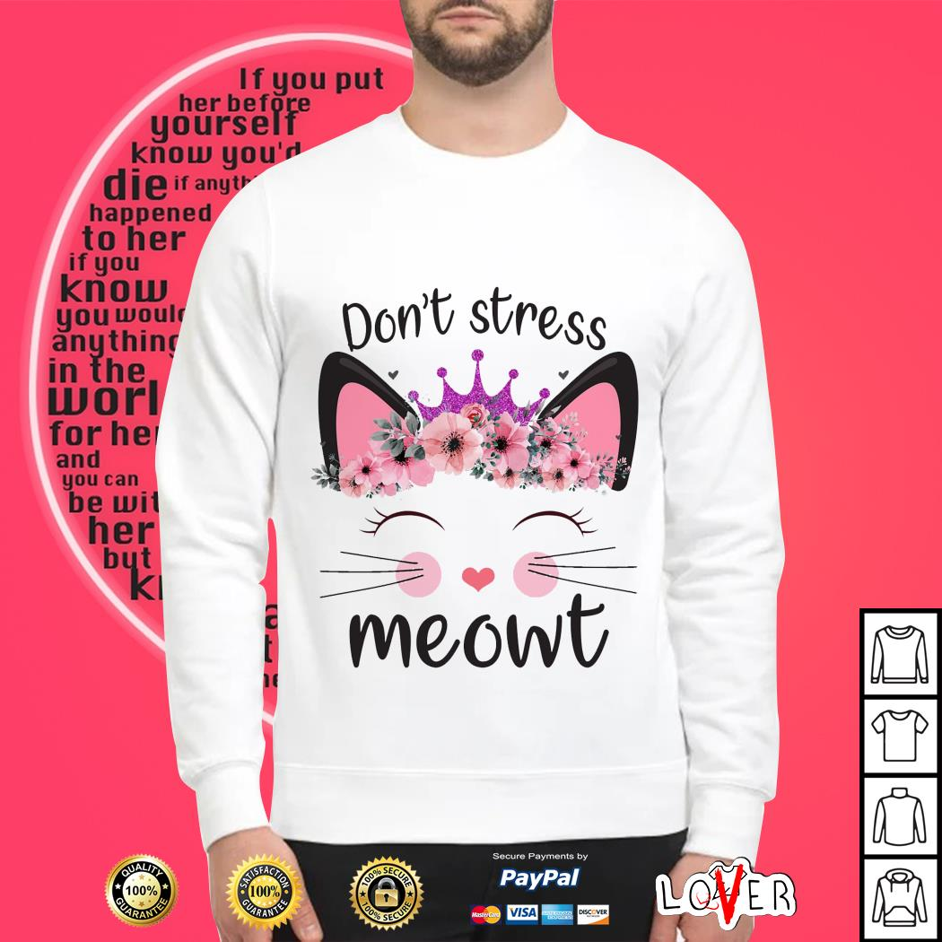 Flower Queen cat don't stress meowt SweaterFlower Queen cat don't stress meowt Sweater