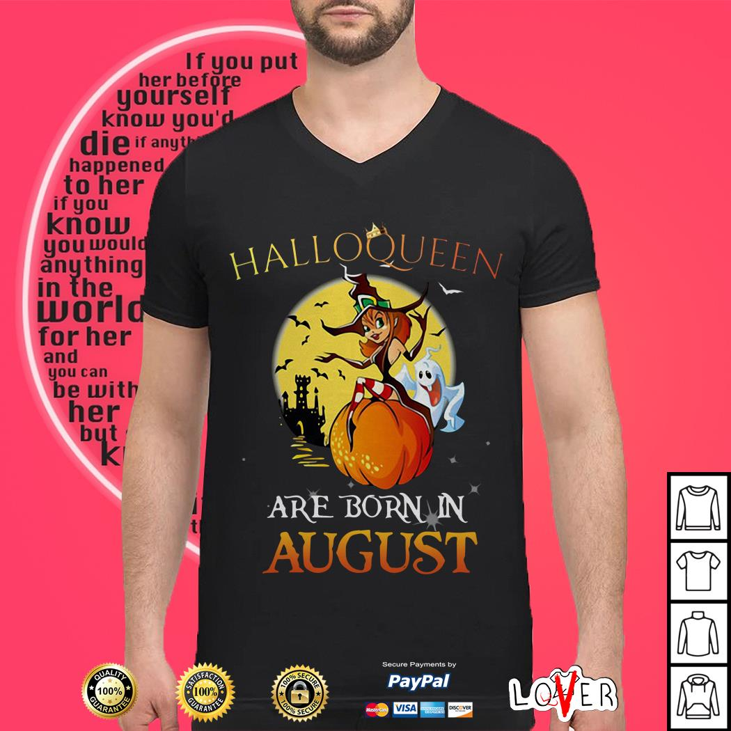 Halloqueen are born in August shirt