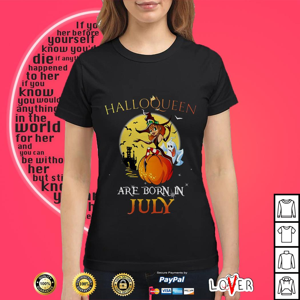 Halloqueen are born in July Ladies tee