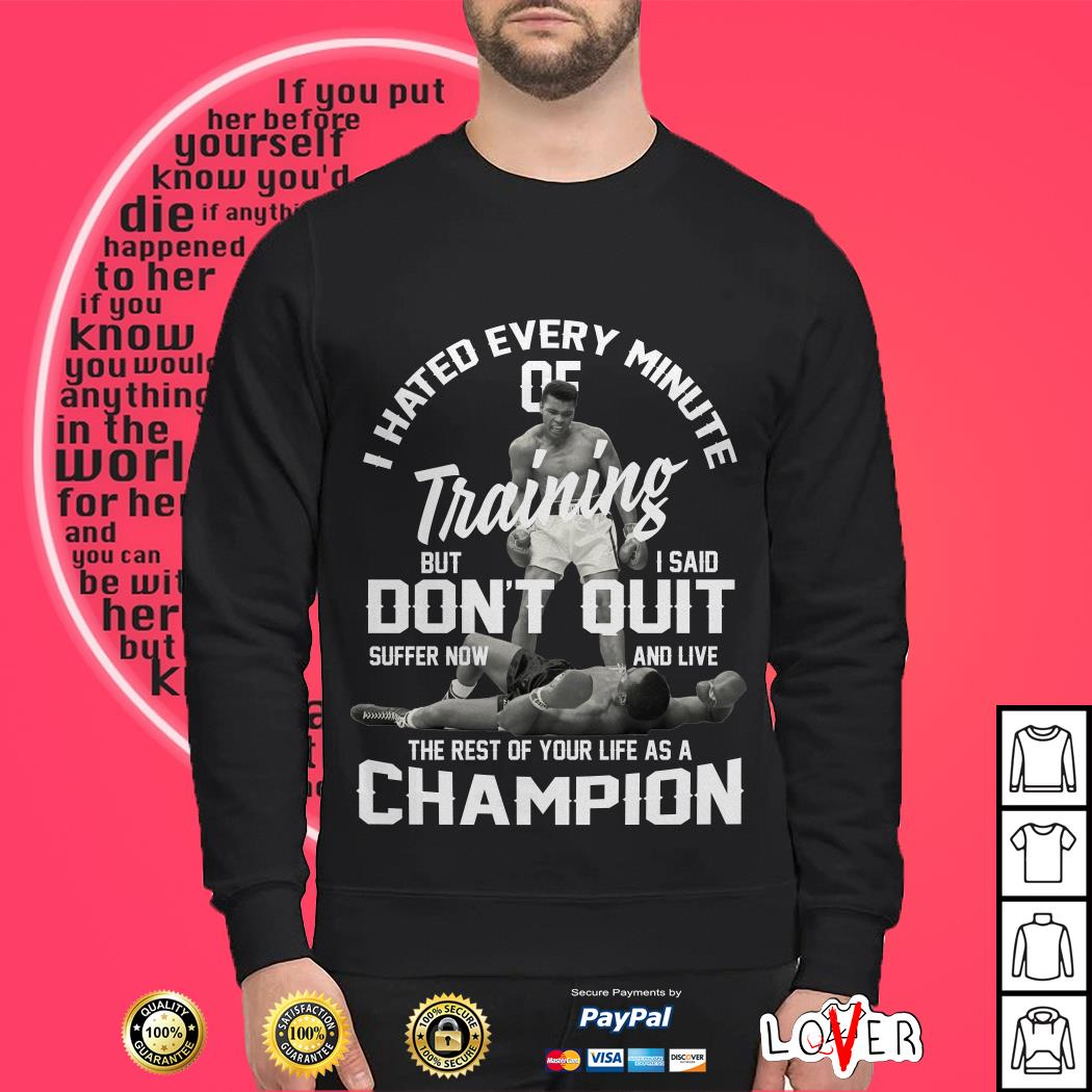 I hated every minute of training but I said don't quit suffer now Sweater