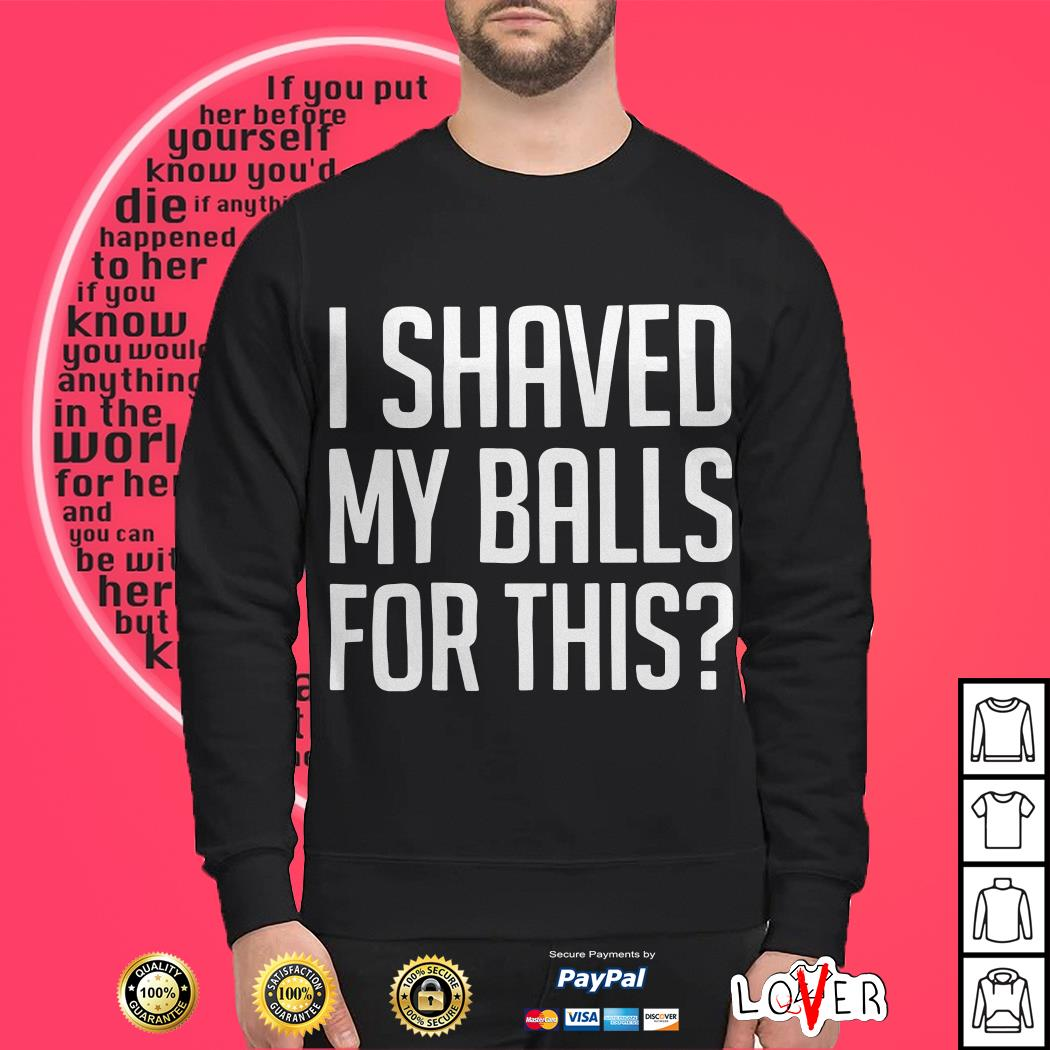 I shaved my balls for this SweaterI shaved my balls for this Sweater