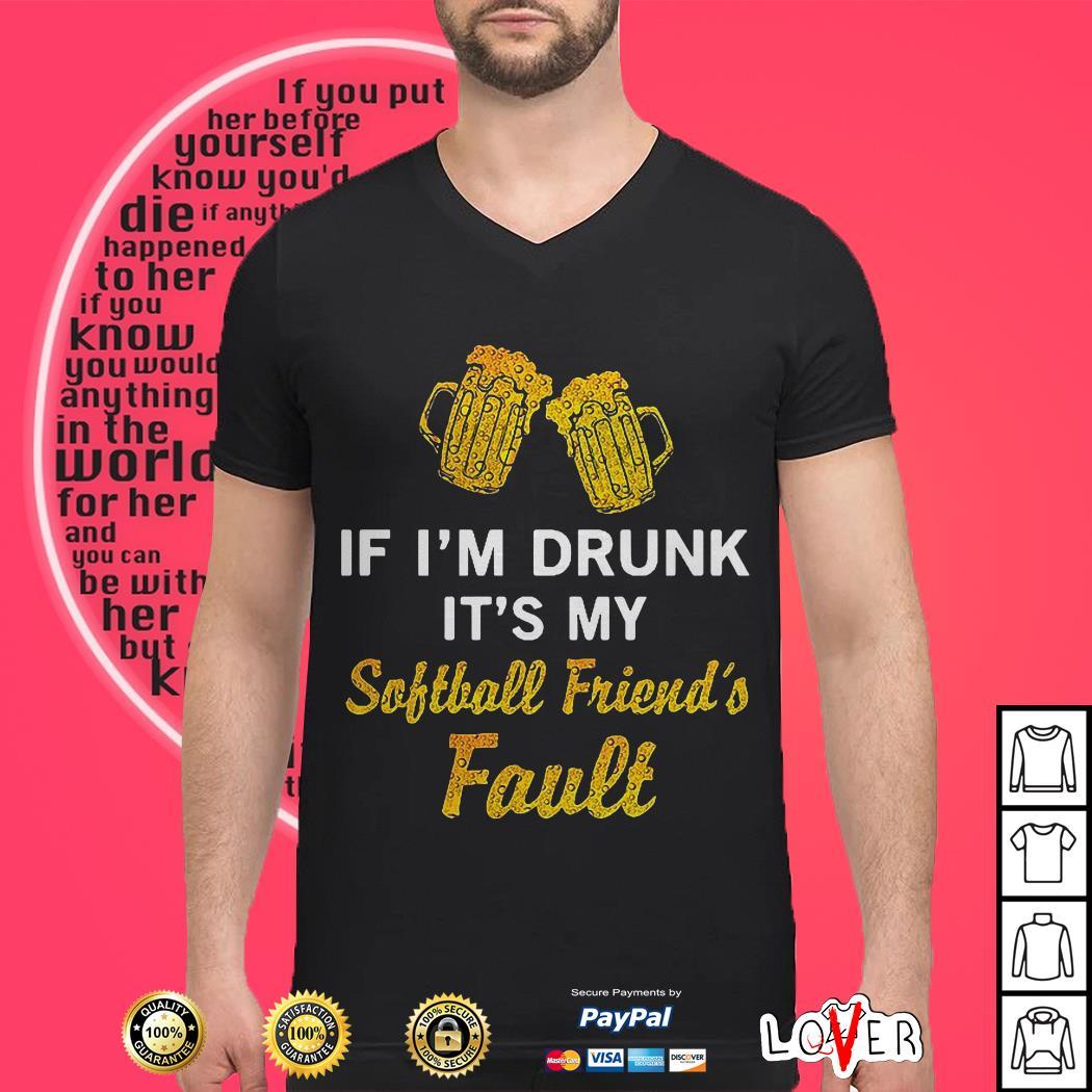 If I'm drunk it's my softball friend's fault shirt