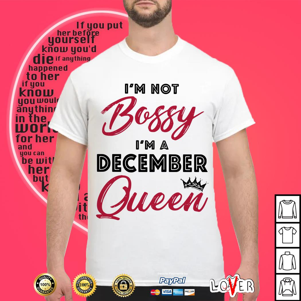 I'm Not Bossy I Am December Queen shirt