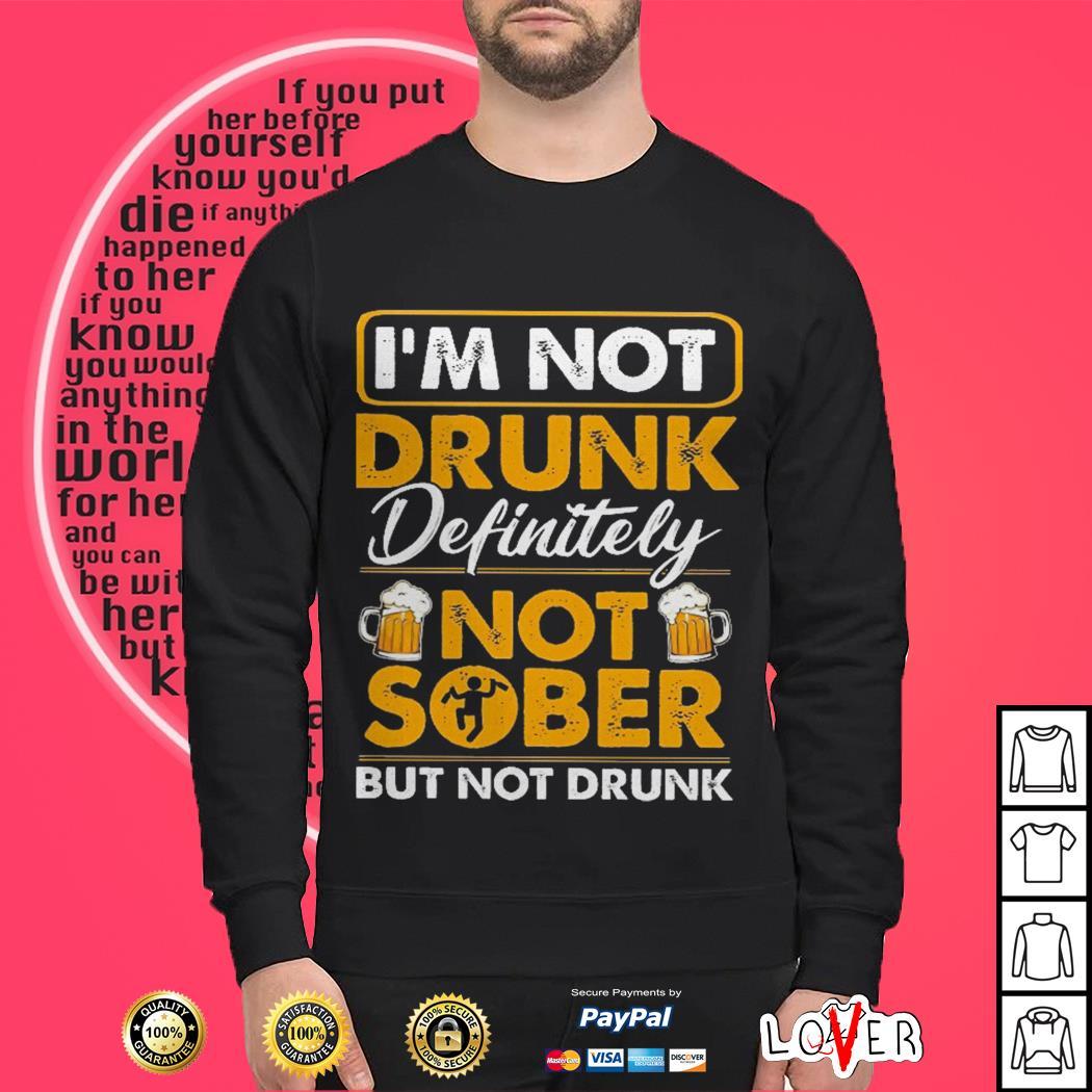 I'm not drunk definitely not sober but not drunk Sweater
