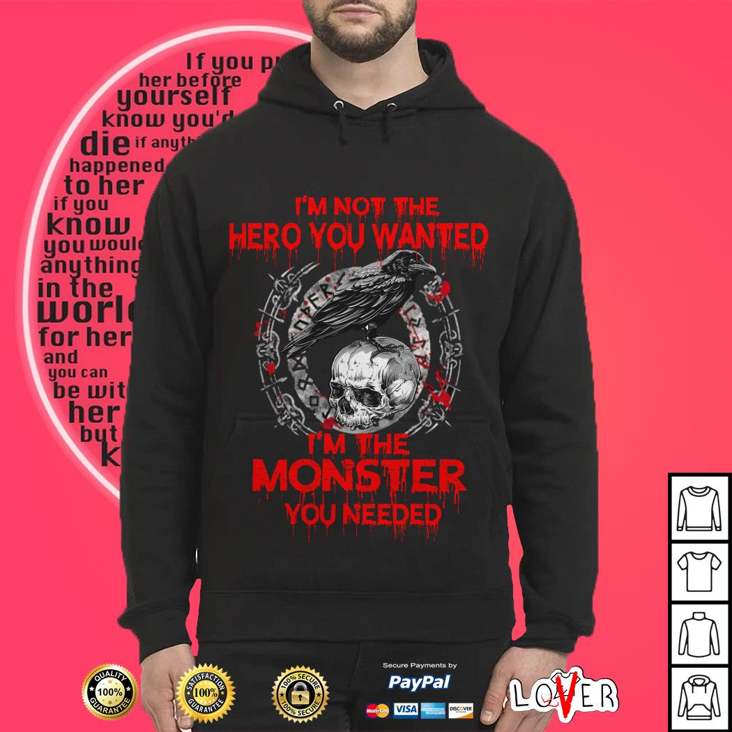 I'm not the hero you wanted I'm the monster you needed best Hoodie