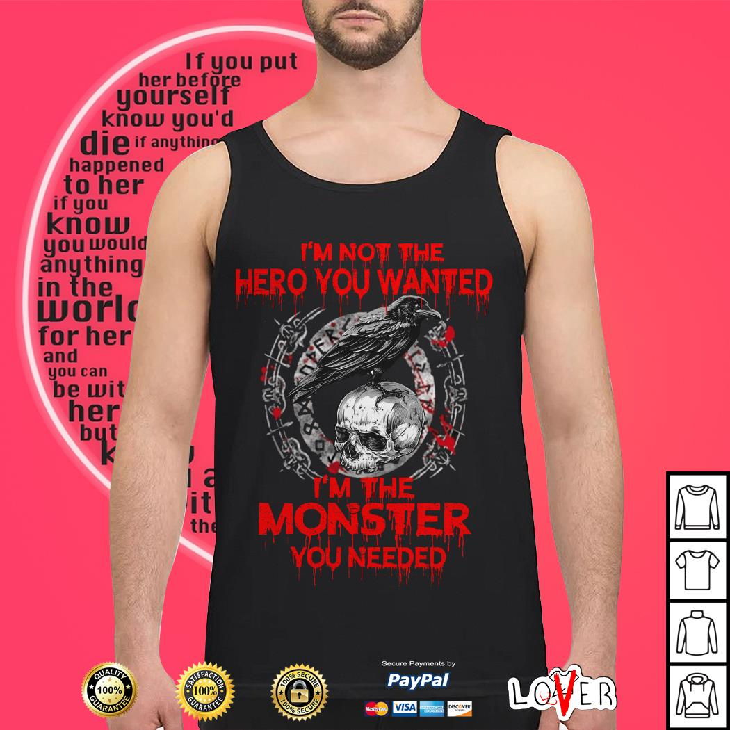 I'm not the hero you wanted I'm the monster you needed best Tank top