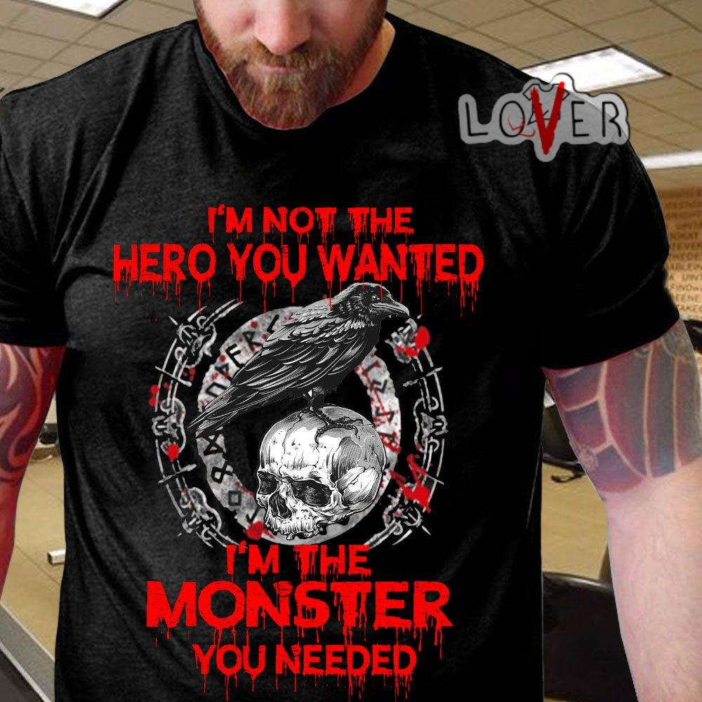 I'm not the hero you wanted I'm the monster you needed best shirt