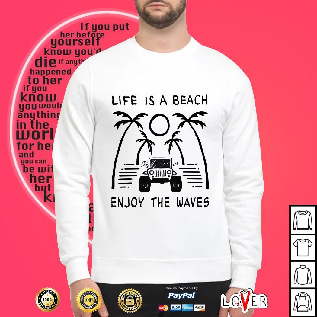 Life Is a beach enjoy the waves jeep Sweater