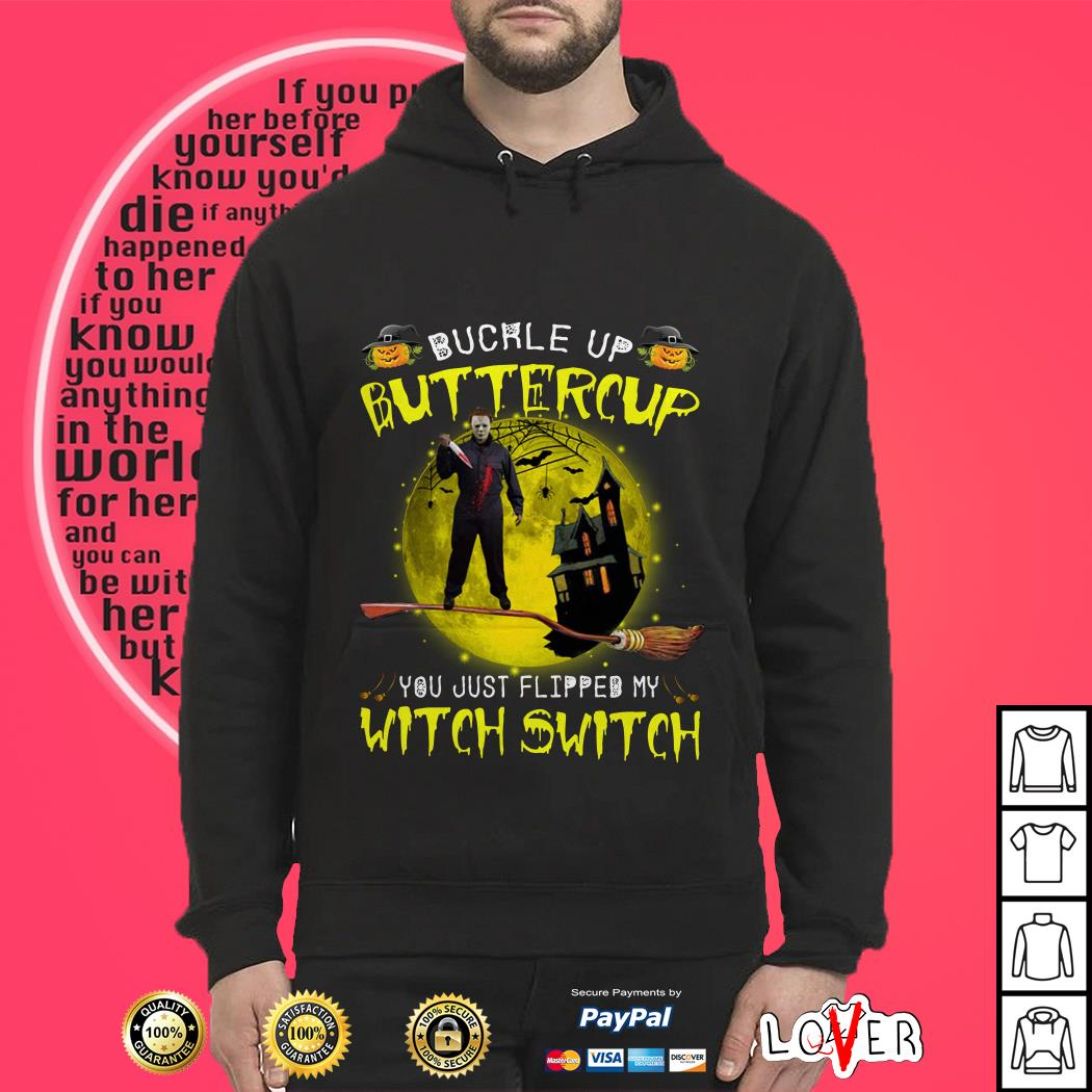 Michael Myers buckle up buttercup you just flipped my witch switch Hoodie