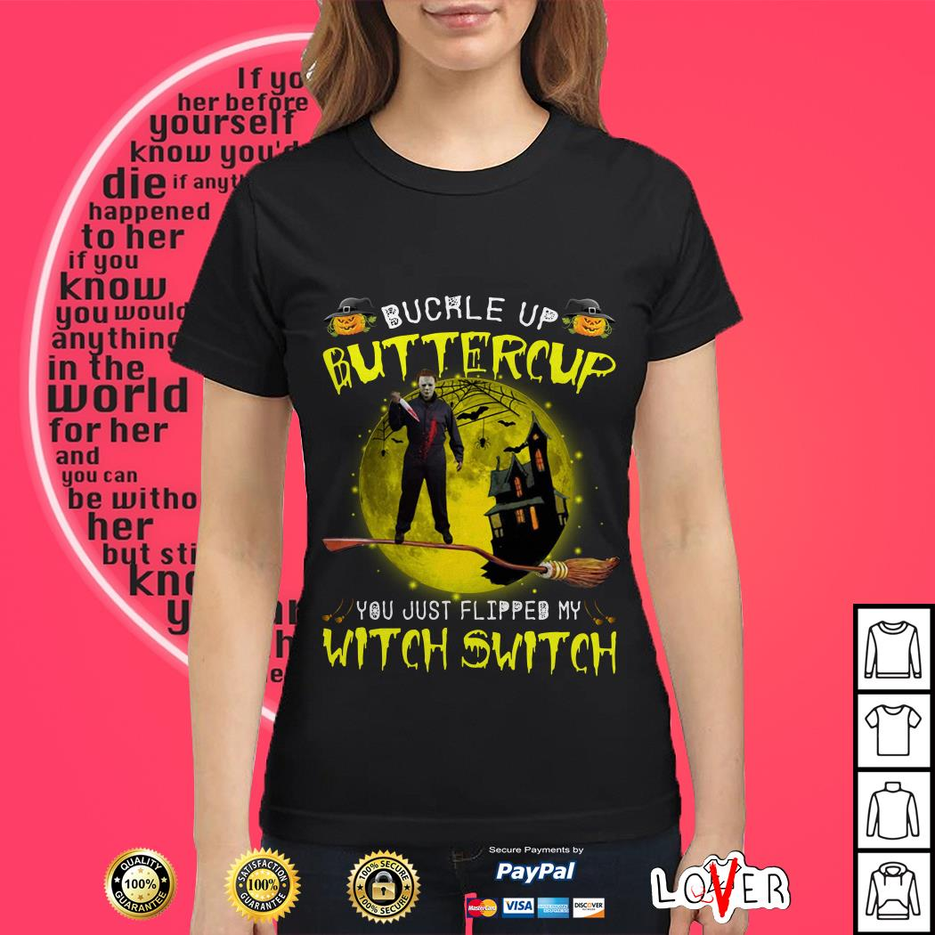 Michael Myers buckle up buttercup you just flipped my witch switch Ladies tee
