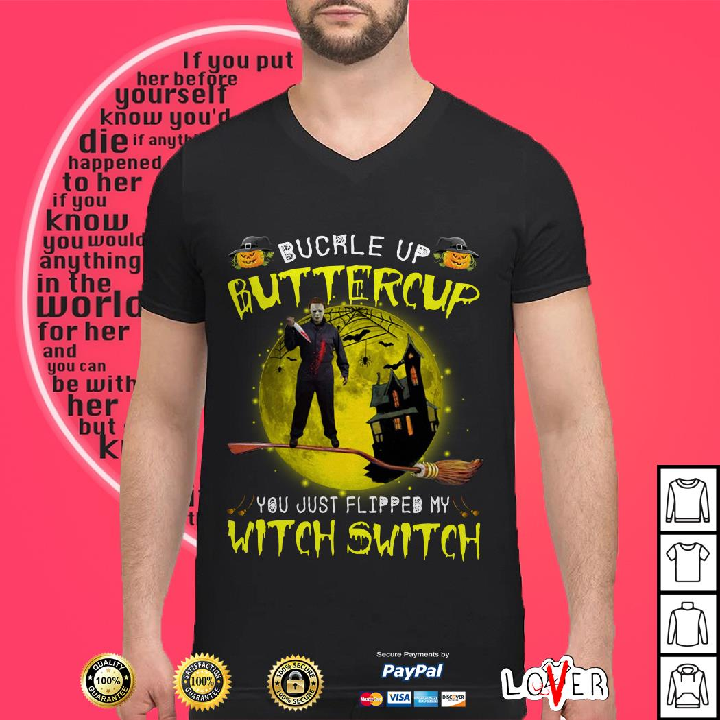 Michael Myers buckle up buttercup you just flipped my witch switch shirt