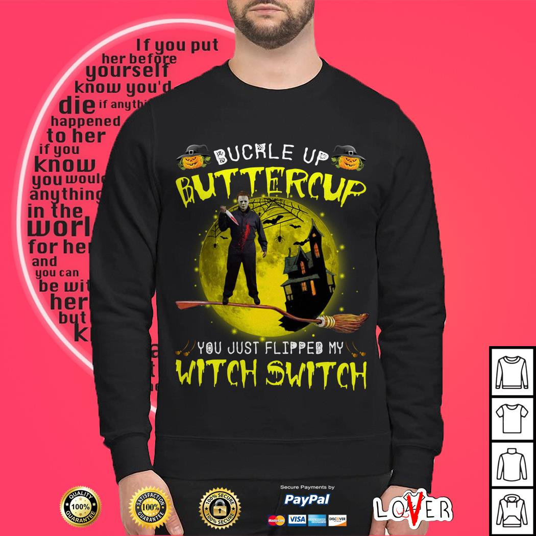 Michael Myers buckle up buttercup you just flipped my witch switch Sweater