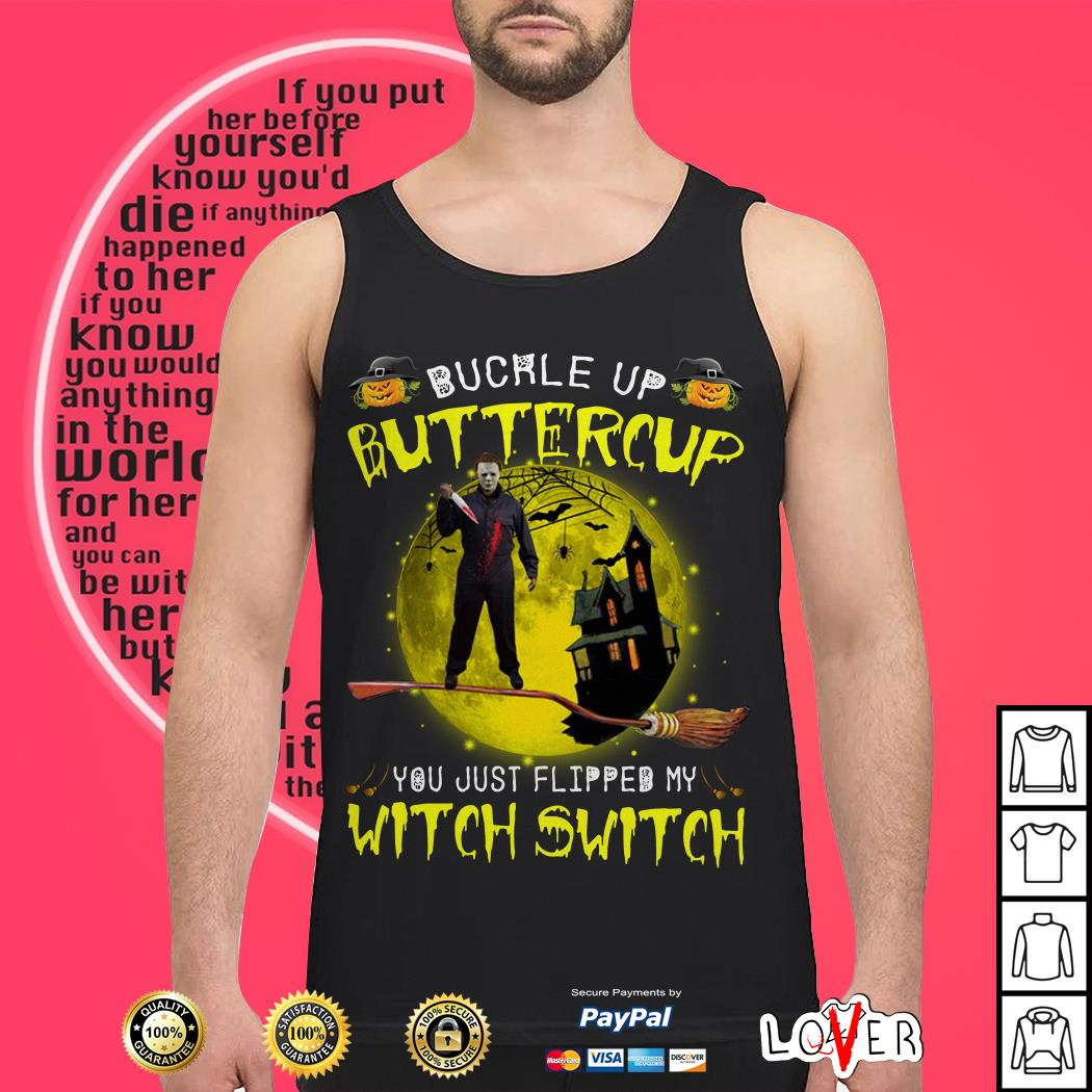 Michael Myers buckle up buttercup you just flipped my witch switch Tank top