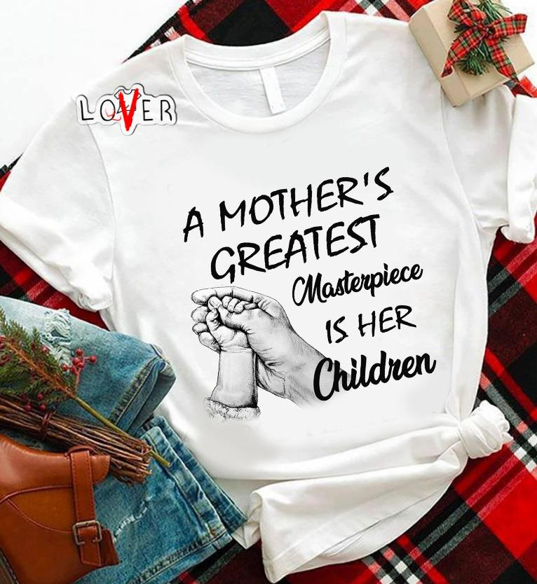 A mother's greatest masterpiece Is her children shirtA mother's greatest masterpiece Is her children shirt