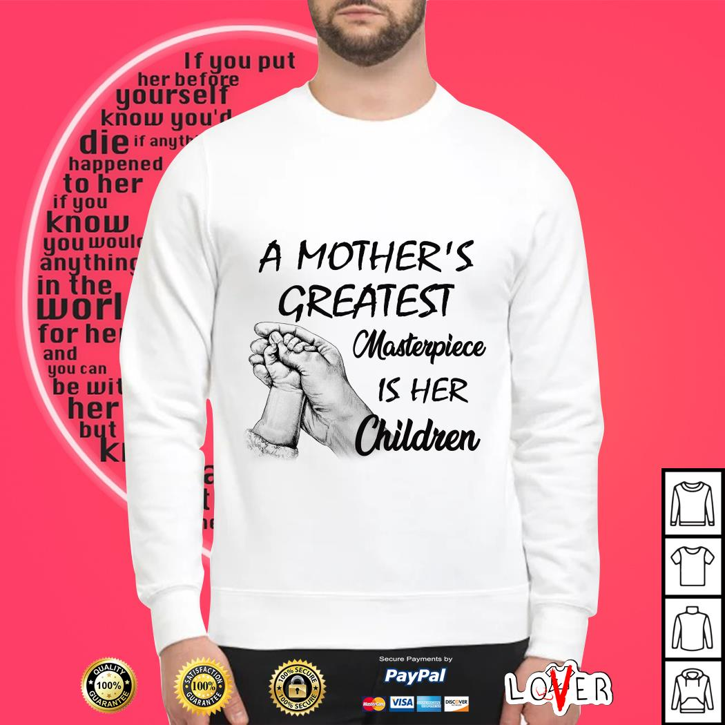A mother's greatest masterpiece Is her children Sweater