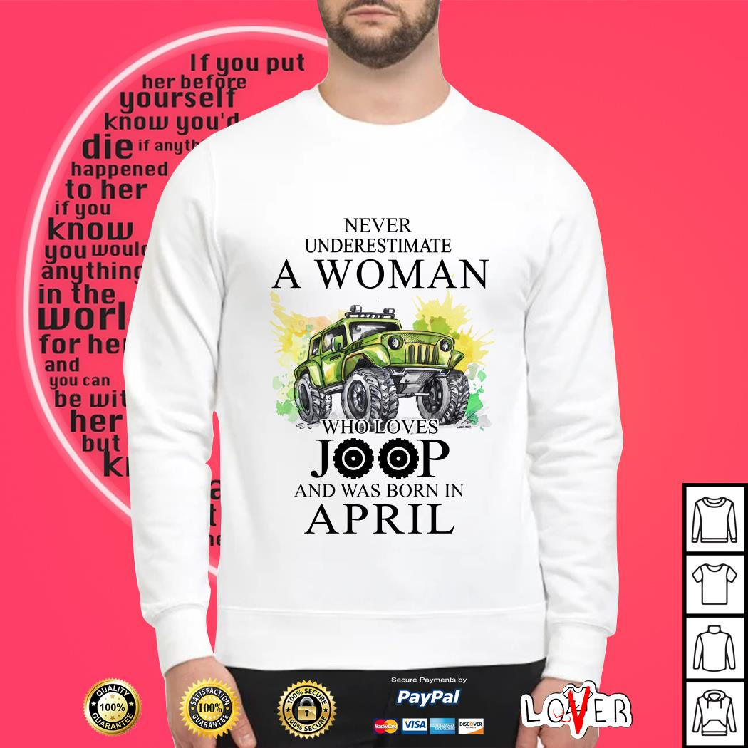 Never underestimate a woman who loves jeep and was born in April Sweater