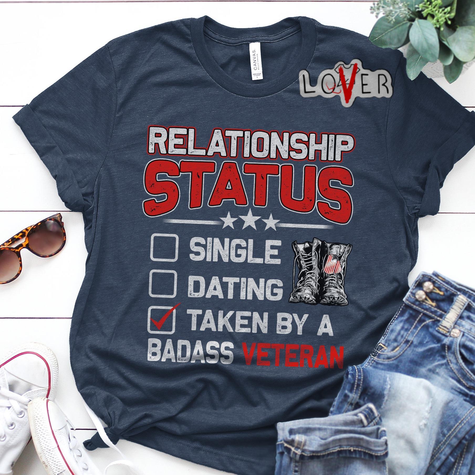 Relationship status single dating taken by a badass veteran shirt