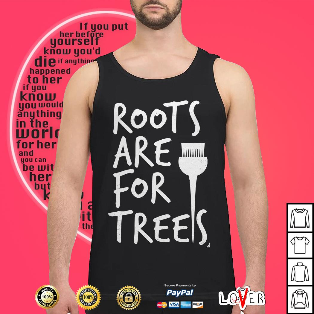 Roots are for trees Tank top