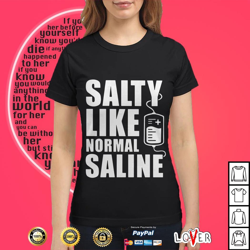 Salty like normal saline Ladies tee