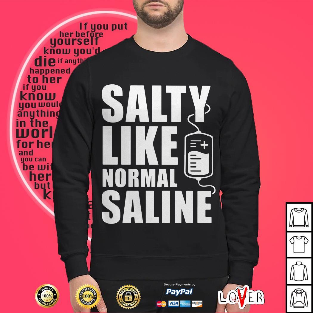 Salty like normal saline Sweater
