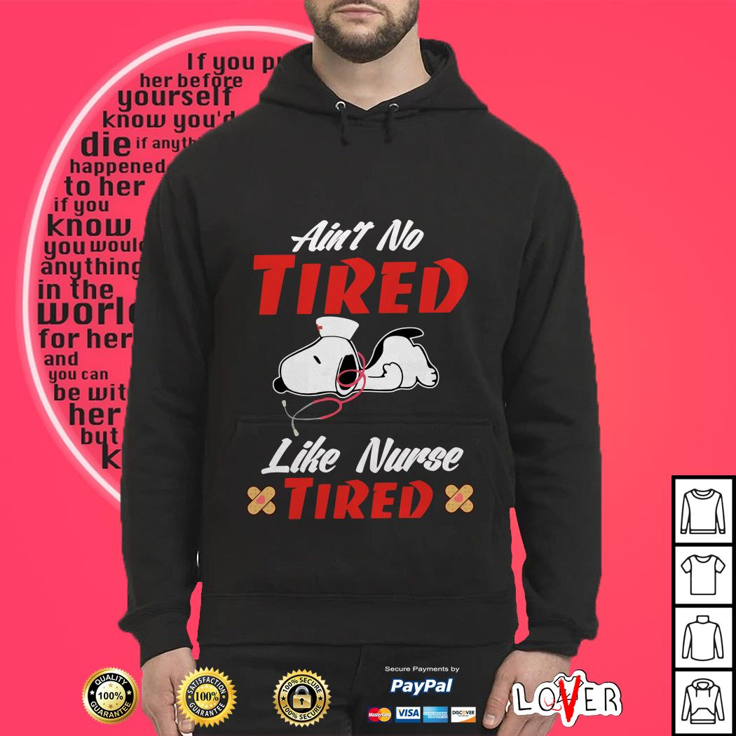 Snoopy Ain't no tired like Nurse tired Hoodie