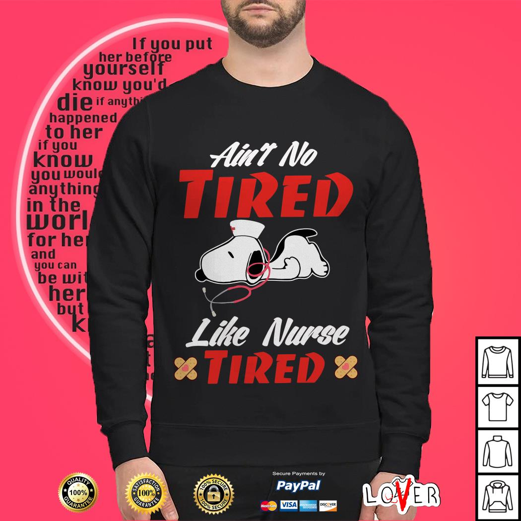 Snoopy Ain't no tired like Nurse tired SweaterSnoopy Ain't no tired like Nurse tired Sweater